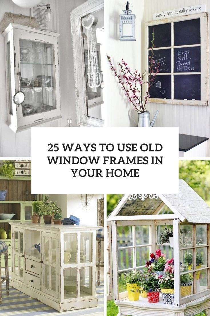 ways to use old window frames in your home cover